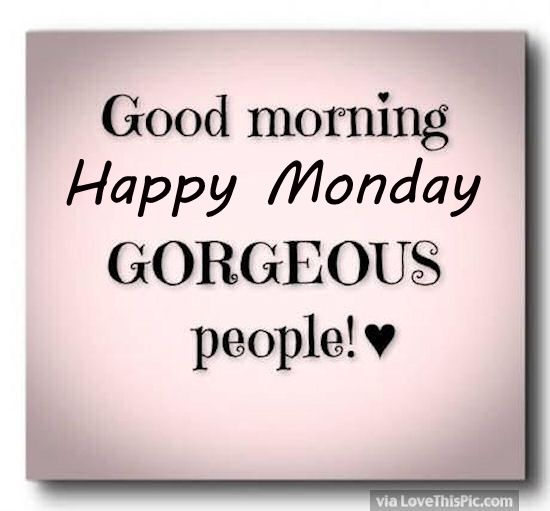 happy monday quotes Good morning happy monday gorgeous people pictures photos and jpg