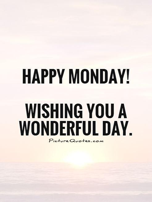 happy monday quotes Happy monday wishing you a wonderful day picture quote tres jpg
